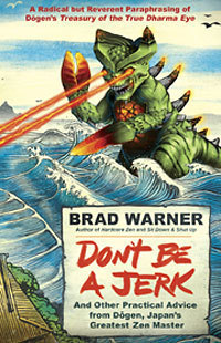 Brad Warner - Don´t be a jerk - And Other Practical Advice from Dogen